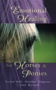 Emotional Healing for Horses and Ponies by Stefan Ball, Judy Ramsell Howard and Heather Simpson